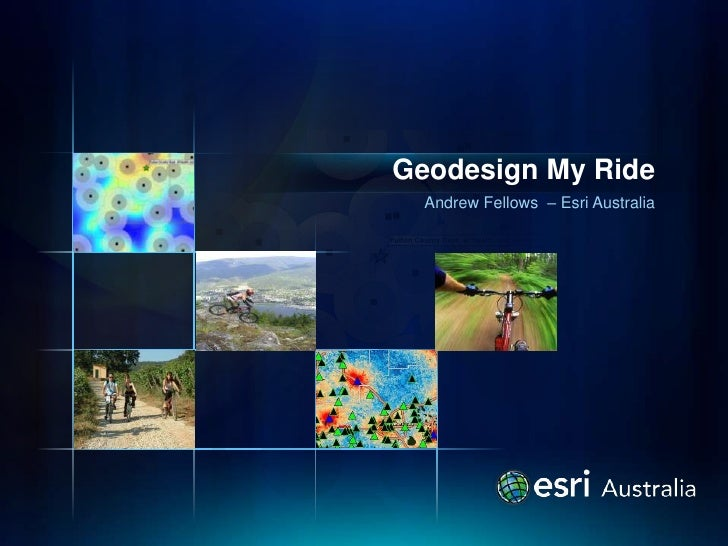 Geodesign My Ride  Andrew Fellows – Esri Australia