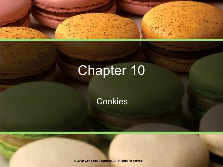 Chapter 10 Cookies © 2009 Cengage Learning. All Rights Reserved.