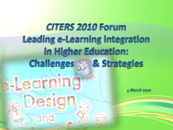 CITERS 2010 Forum Leading e-Learning integration in Higher Education:Challenges        & Strategies<br />4 March 2010<br />
