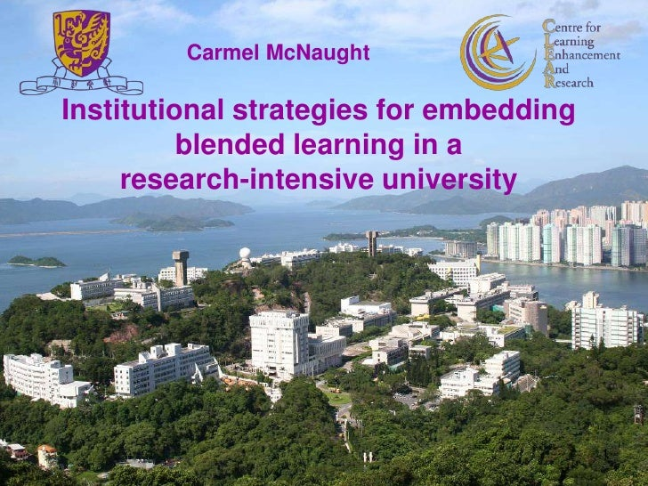 Carmel McNaught<br />Institutional strategies for embedding blended learning in a <br />research-intensive university<br /...