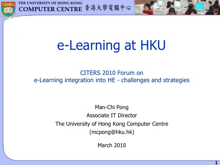 e-Learning at HKUCITERS 2010 Forum on e-Learning integration into HE - challenges and strategies<br />Man-Chi Pong<br />As...