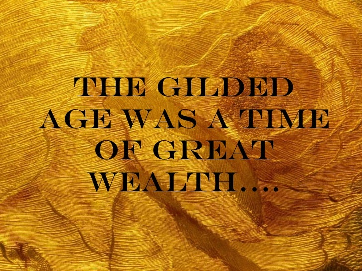 The Gilded Age was a time of great wealth….