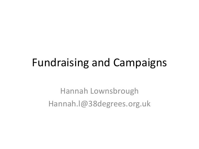 Fundraising and Campaigns     Hannah Lownsbrough   Hannah.l@38degrees.org.uk