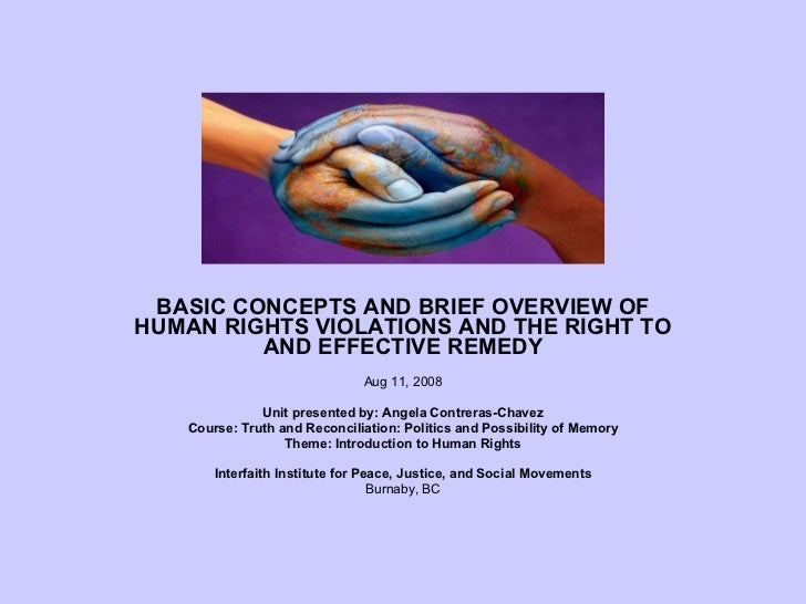 BASIC CONCEPTS AND BRIEF OVERVIEW OF HUMAN RIGHTS VIOLATIONS AND THE RIGHT TO AND EFFECTIVE REMEDY Aug 11, 2008 Unit prese...