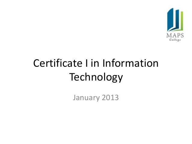 Certificate I in Information        Technology        January 2013