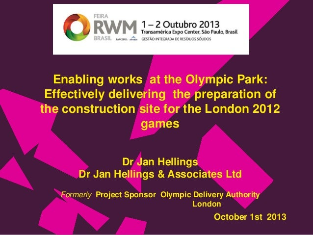 Enabling works at the Olympic Park: Effectively delivering the preparation of the construction site for the London 2012 ga...