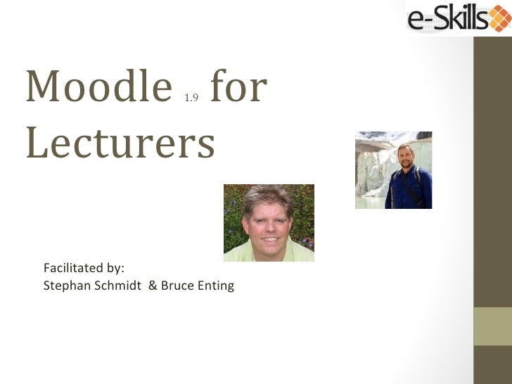 Moodle for            1.9LecturersFacilitated by:Stephan Schmidt & Bruce Enting