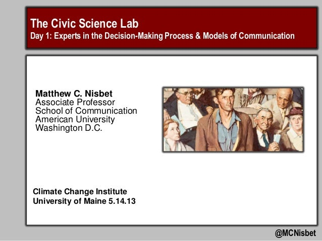 The Civic Science LabDay 1: Experts in the Decision-Making Process & Models of Communication@MCNisbetClimate Change Instit...