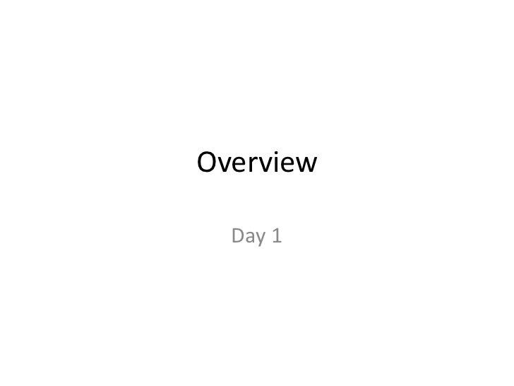 Day 1 overview