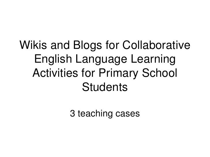 Wikis and Blogs for Collaborative   English Language Learning   Activities for Primary School              Students       ...