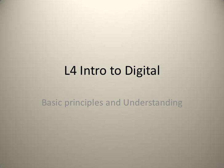L4 Intro to Digital<br />Basic principles and Understanding<br />