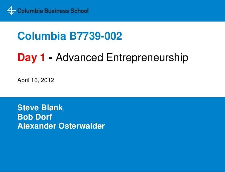 Columbia B7739-002Day 1 - Advanced EntrepreneurshipApril 16, 2012Steve BlankBob DorfAlexander Osterwalder