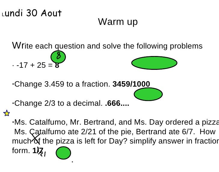 Warm up Wr ite each question and solve the following problems · -17 + 25 =  8 · Change 3.459 to a fraction.  3459/1000 · C...