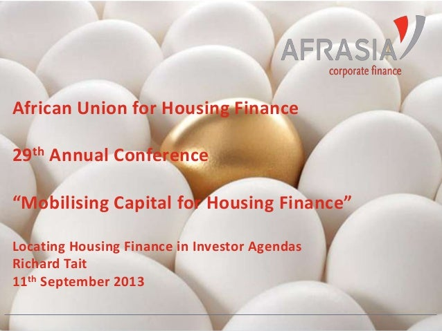 """African Union for Housing Finance 29th Annual Conference """"Mobilising Capital for Housing Finance"""" Locating Housing Finance..."""
