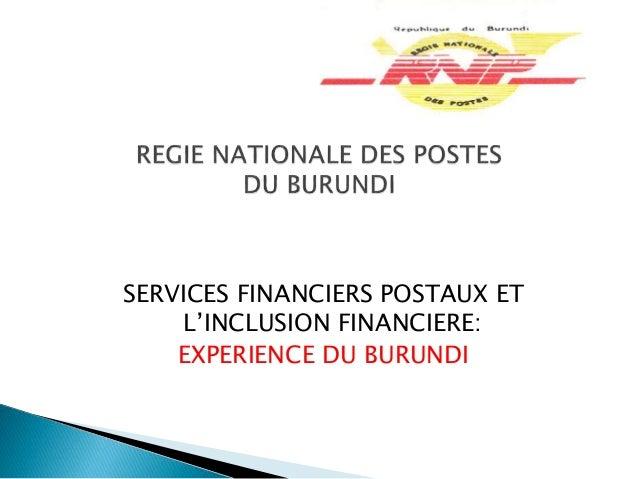 SERVICES FINANCIERS POSTAUX ET L'INCLUSION FINANCIERE: EXPERIENCE DU BURUNDI