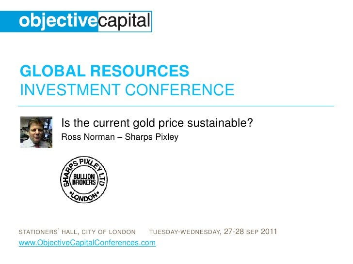Is the current gold price sustainable?<br />Ross Norman – Sharps Pixley<br />