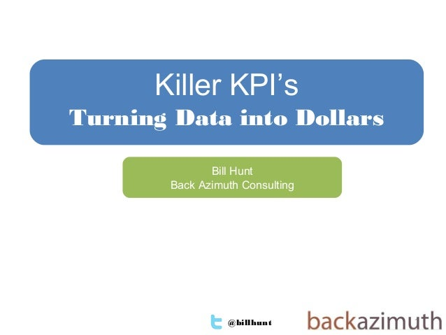 @billhunt 1Bill HuntBack Azimuth ConsultingKiller KPI'sTurning Data into Dollars