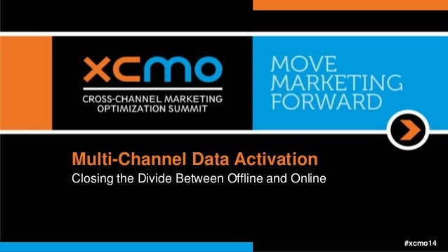 Multi-Channel Data Activation Closing the Divide Between Offline and Online #xcmo14