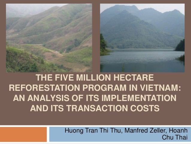 THE FIVE MILLION HECTARE REFORESTATION PROGRAM IN VIETNAM: AN ANALYSIS OF ITS IMPLEMENTATION AND ITS TRANSACTION COSTS Huo...