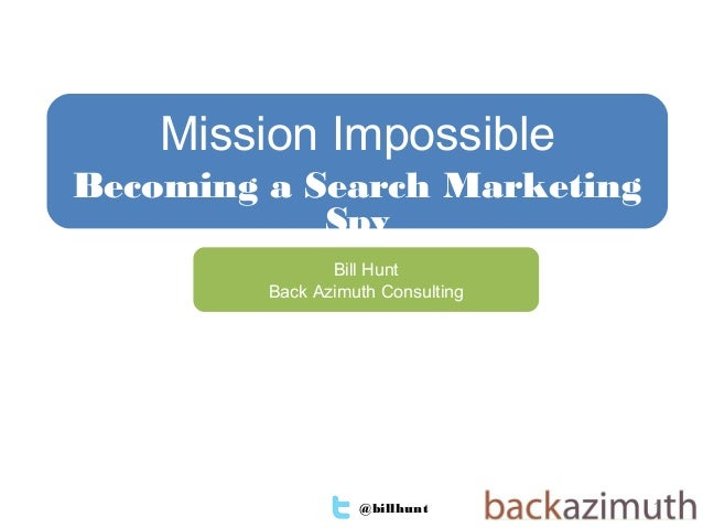 @billhunt 1Bill HuntBack Azimuth ConsultingMission ImpossibleBecoming a Search MarketingSpy