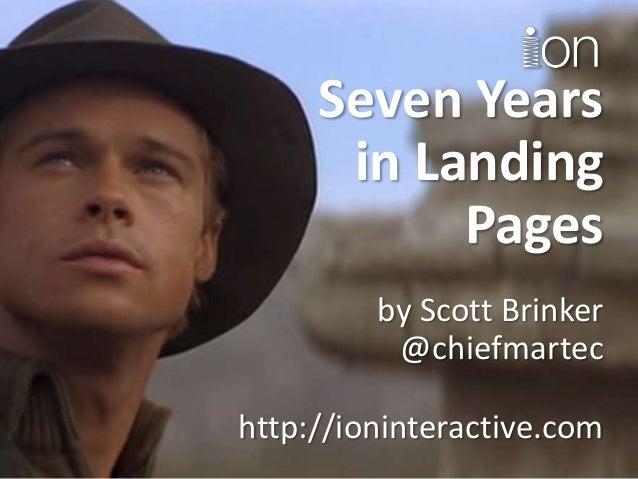 Seven Yearsin LandingPagesby Scott Brinker@chiefmartechttp://ioninteractive.com