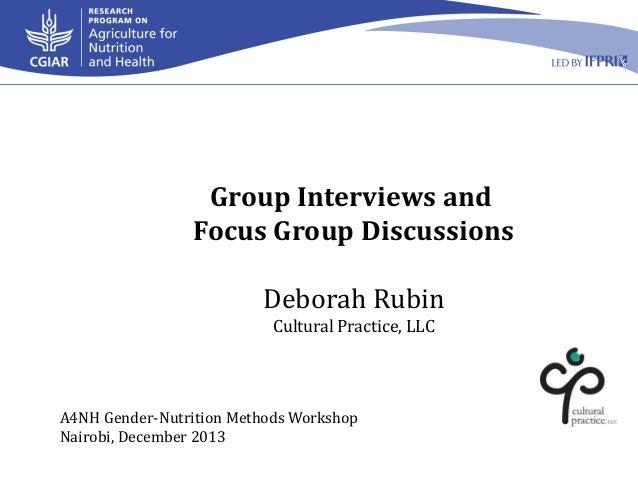 Group Interviews and Focus Group Discussions Deborah Rubin Cultural Practice, LLC  A4NH Gender-Nutrition Methods Workshop ...