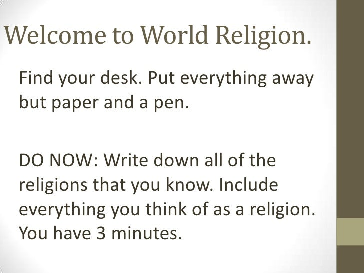 Welcome to World Religion. Find your desk. Put everything away but paper and a pen.  DO NOW: Write down all of the religio...