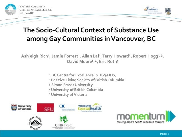 The Socio-Cultural Context of Substance Use among Gay Communities in Vancouver, BC Ashleigh Rich1, Jamie Forrest1, Allan L...