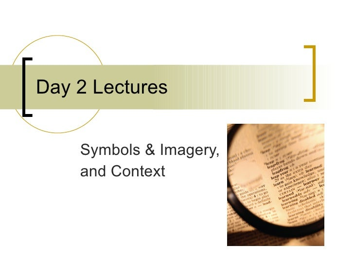Day 2 Lectures Symbols & Imagery, and Context