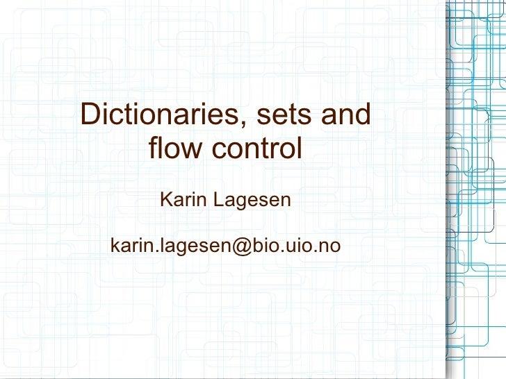 Dictionaries, sets and      flow control       Karin Lagesen  karin.lagesen@bio.uio.no