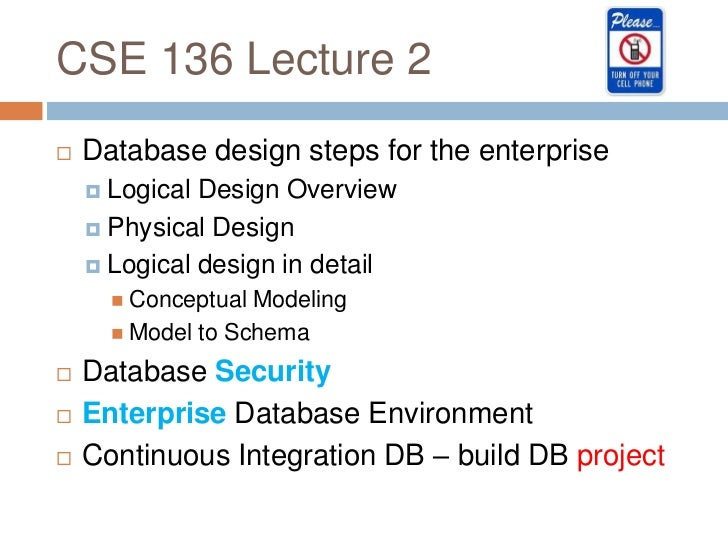 CSE 136 Lecture 2   Database design steps for the enterprise     Logical Design Overview     Physical Design     Logic...
