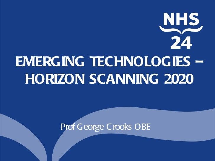EMERGING TECHNOLOGIES – HORIZON SCANNING 2020     Prof George C rooks OBE