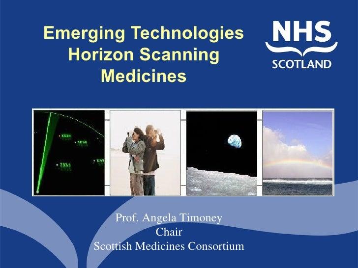 Emerging Technologies  Horizon Scanning     Medicines         Prof. Angela Timoney                 Chair     Scottish Medi...