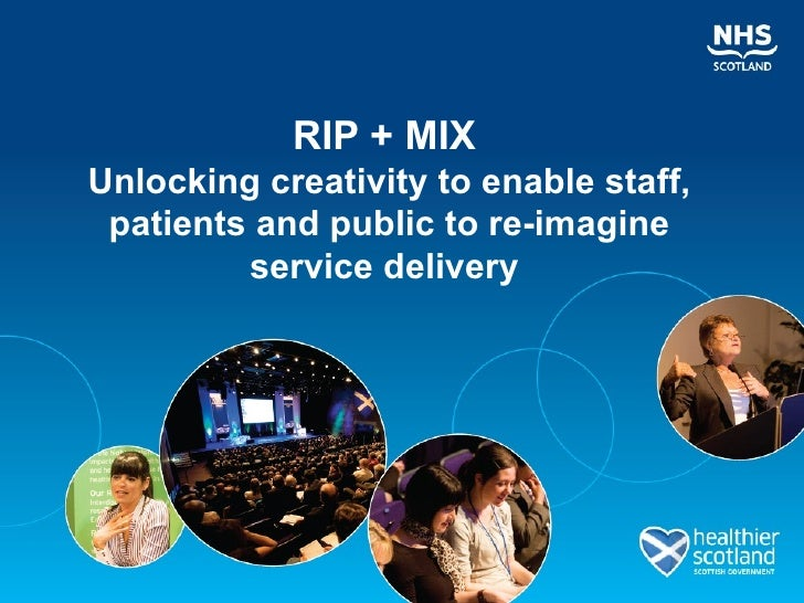 RIP + MIXUnlocking creativity to enable staff, patients and public to re-imagine         service delivery