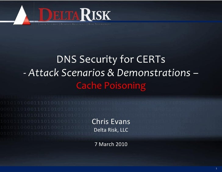 DNS Security for CERTs - Attack Scenarios & Demonstrations –            Cache Poisoning                 Chris Evans       ...