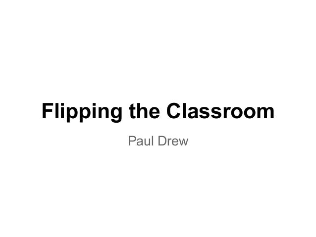 Flipping the ClassroomPaul Drew