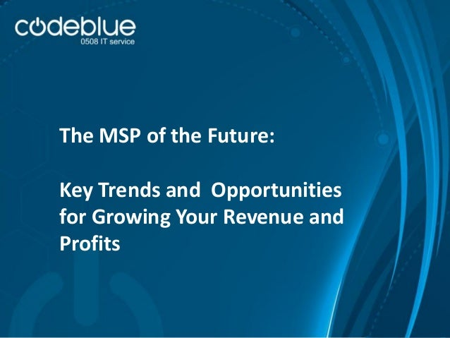 The MSP of the Future: Key Trends and Opportunities for Growing Your Revenue and Profits