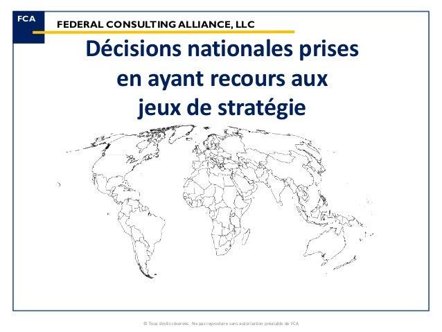 Décisions nationales prises en ayant recours aux jeux de stratégie FCA FEDERAL CONSULTINGALLIANCE, LLC © Tous droits réser...
