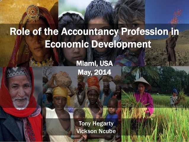 1 Tony Hegarty Vickson Ncube Role of the Accountancy Profession in Economic Development Miami, USA May, 2014