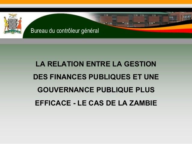 LA RELATION ENTRE LA GESTION DES FINANCES PUBLIQUES ET UNE GOUVERNANCE PUBLIQUE PLUS EFFICACE - LE CAS DE LA ZAMBIE Bureau...