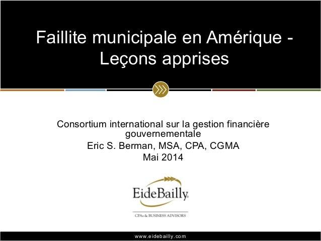 www.eidebailly.comwww.eidebailly.com Consortium international sur la gestion financière gouvernementale Eric S. Berman, MS...