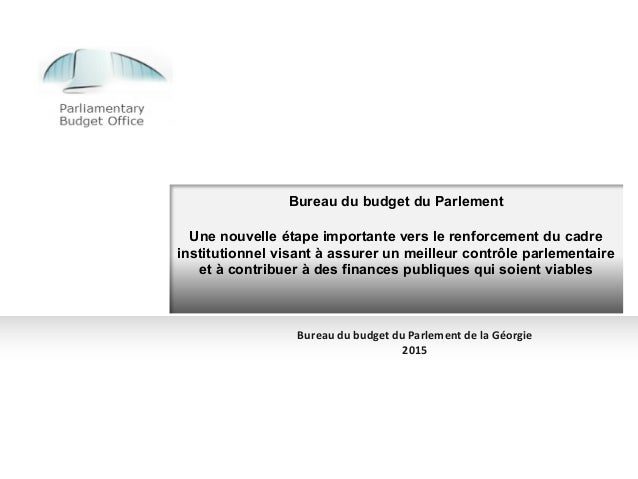 Bureau du budget du Parlement Une nouvelle étape importante vers le renforcement du cadre institutionnel visant à assurer ...