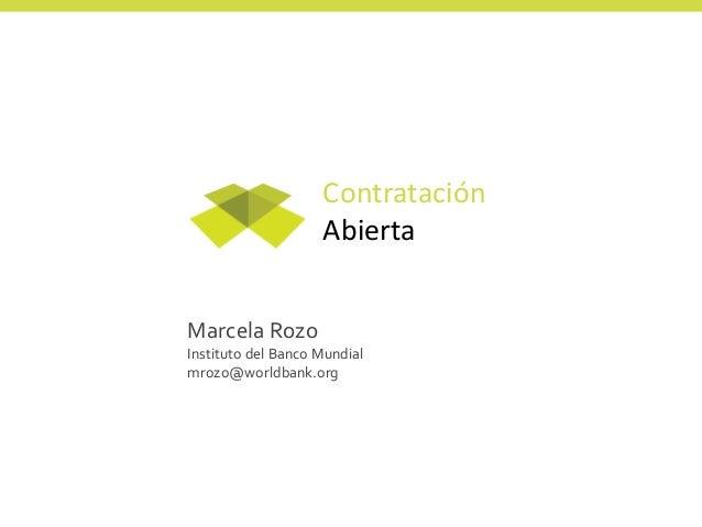 Marcela Rozo Instituto del Banco Mundial mrozo@worldbank.org Contratación Abierta
