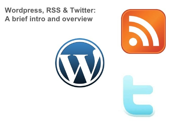 Wordpress, RSS & Twitter: A brief intro and overview