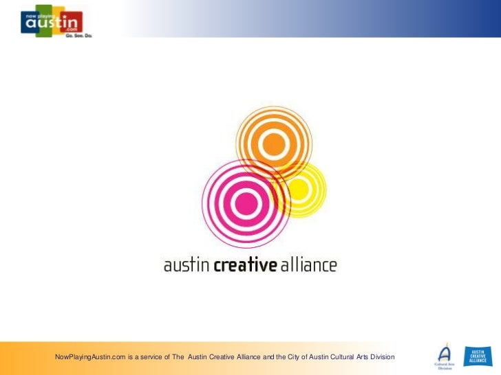 NowPlayingAustin.com is a service of The Austin Creative Alliance and the City of Austin Cultural Arts Division