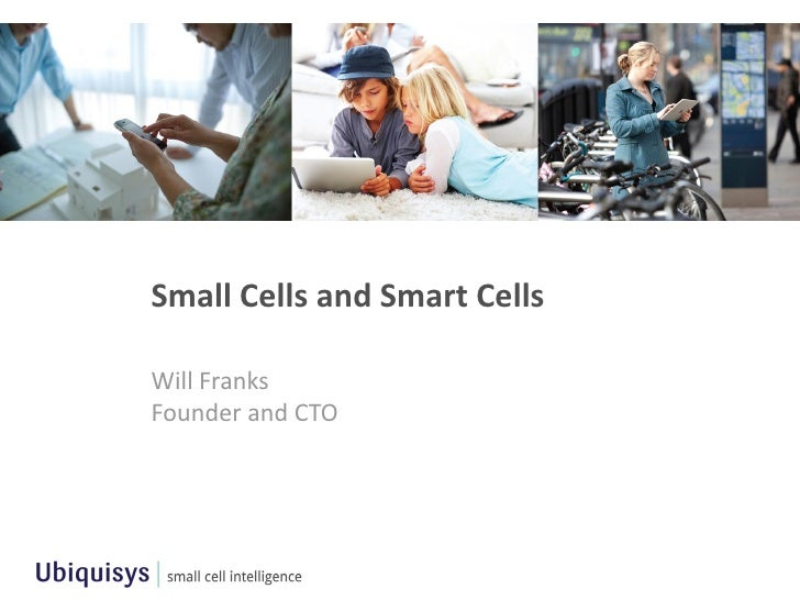 Small Cells and Smart Cells Will Franks Founder and CTO