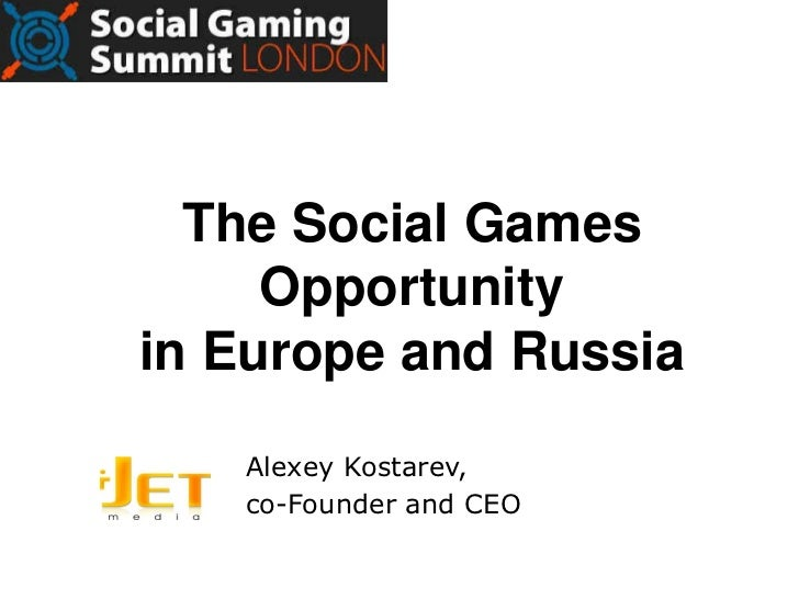 The Social Games     Opportunityin Europe and Russia   Alexey Kostarev,   co-Founder and CEO