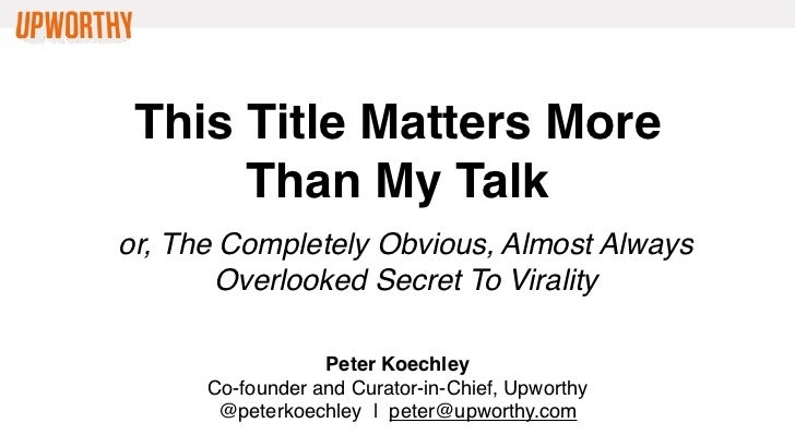 This Title Matters More Than My Talk, Speaker — Peter Koechley (Upworthy)