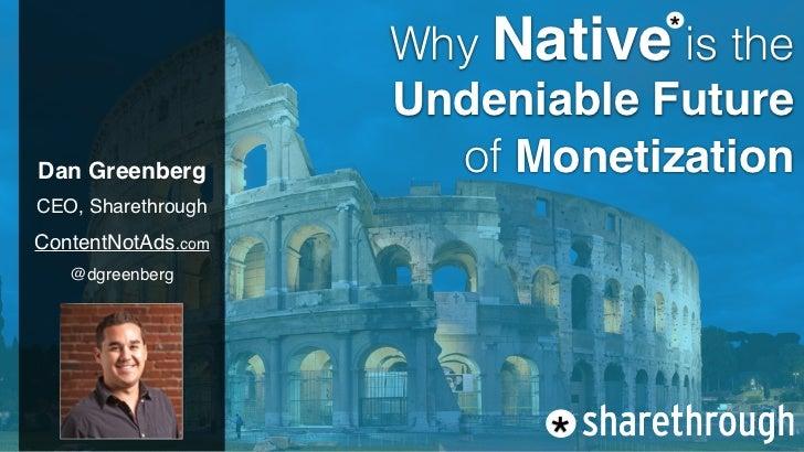 Why Native is the                               *                    Undeniable FutureDan Greenberg         of Monetizatio...