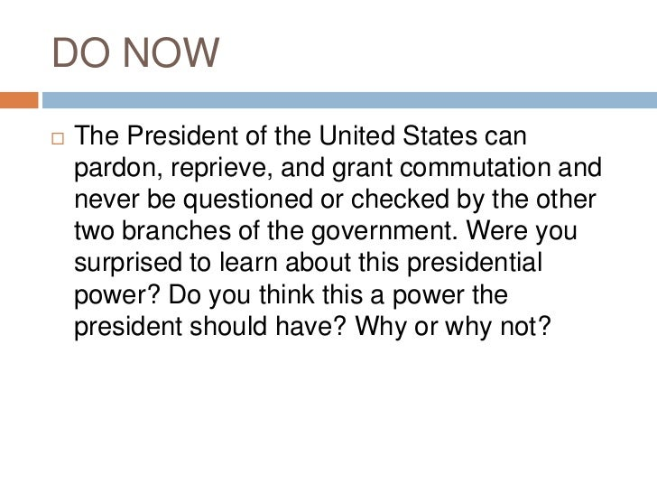 DO NOW   The President of the United States can    pardon, reprieve, and grant commutation and    never be questioned or ...